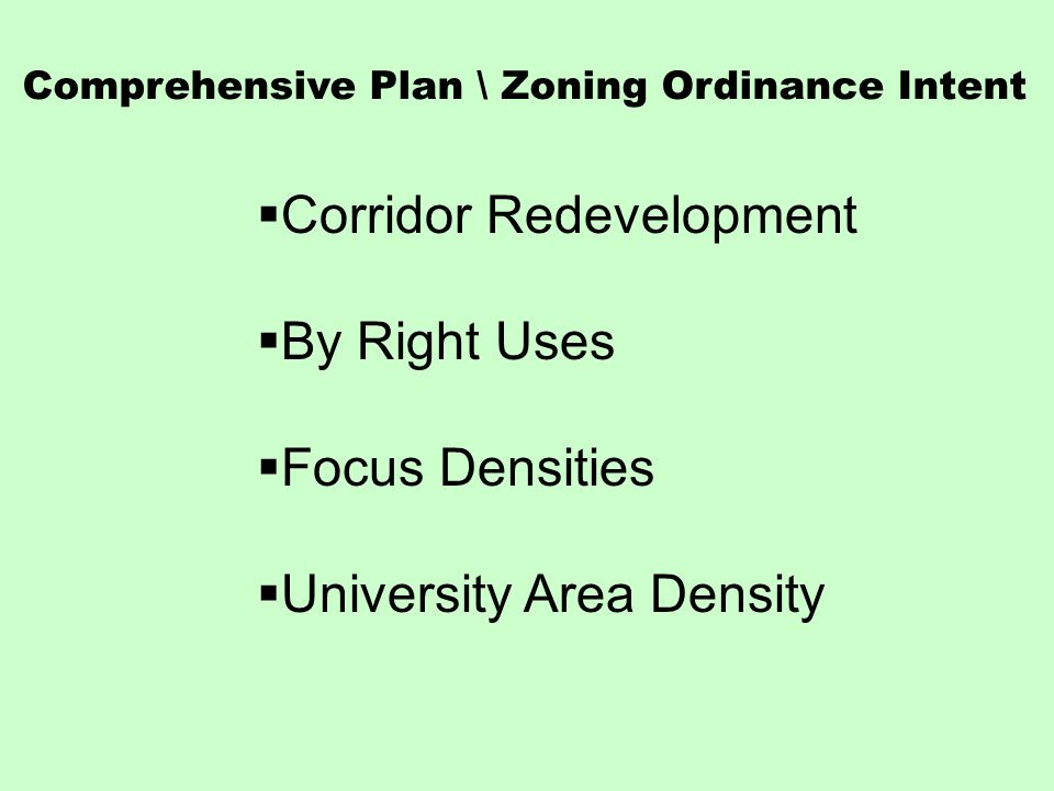 Comprehensive Plan \ Zoning Ordinance Intent Corridor Redevelopment By Right Uses Focus Densities University Area Density