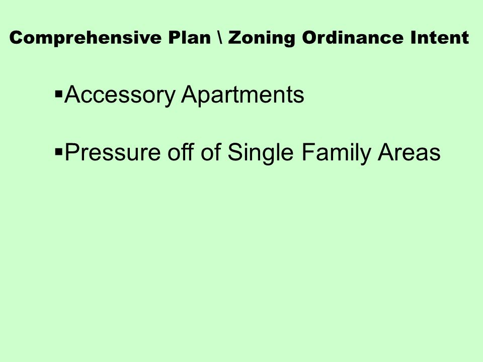 Comprehensive Plan \ Zoning Ordinance Intent Accessory Apartments Pressure off of Single Family Areas