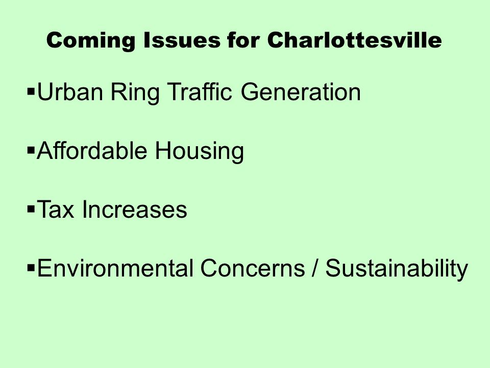 Coming Issues for Charlottesville Urban Ring Traffic Generation Affordable Housing Tax Increases Environmental Concerns / Sustainability