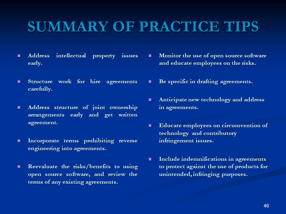 46 SUMMARY OF PRACTICE TIPS Address intellectual property issues early.