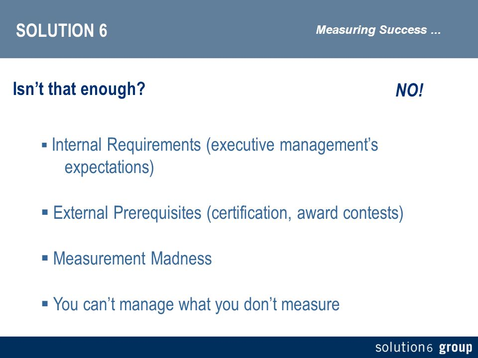 SOLUTION 6 Isnt that enough. Measuring Success...