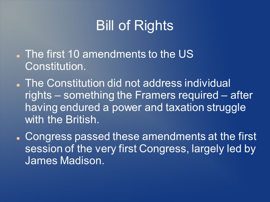 Bill of Rights The first 10 amendments to the US Constitution.