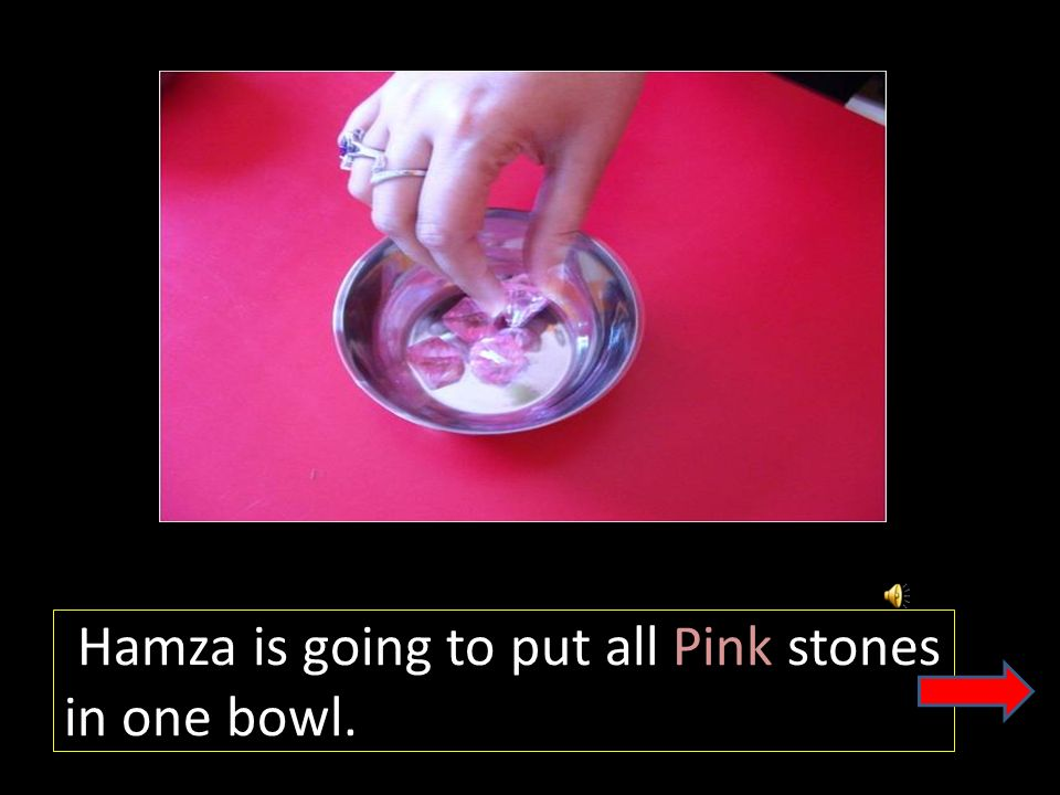 Hamza is going to put all Green stones in one bowl.
