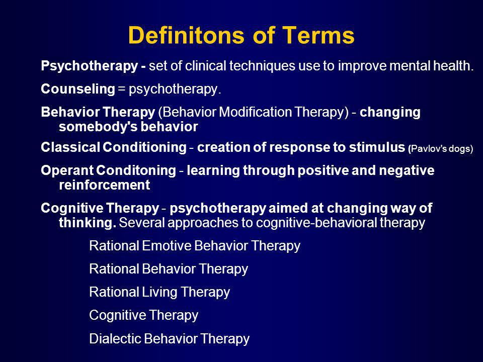 Definitons of Terms Psychotherapy - set of clinical techniques use to improve mental health.