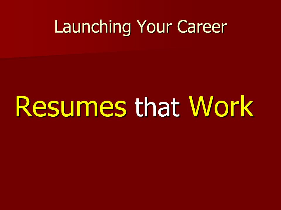 Launching Your Career Resumes that Work