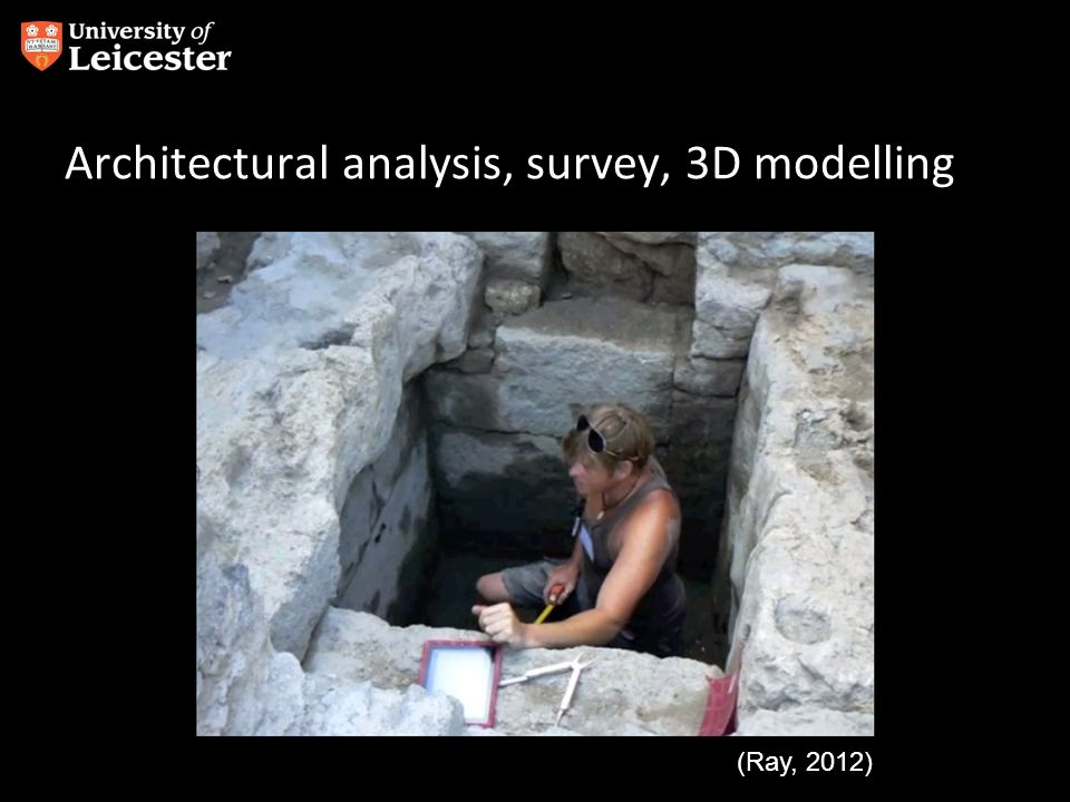 Architectural analysis, survey, 3D modelling (Ray, 2012)