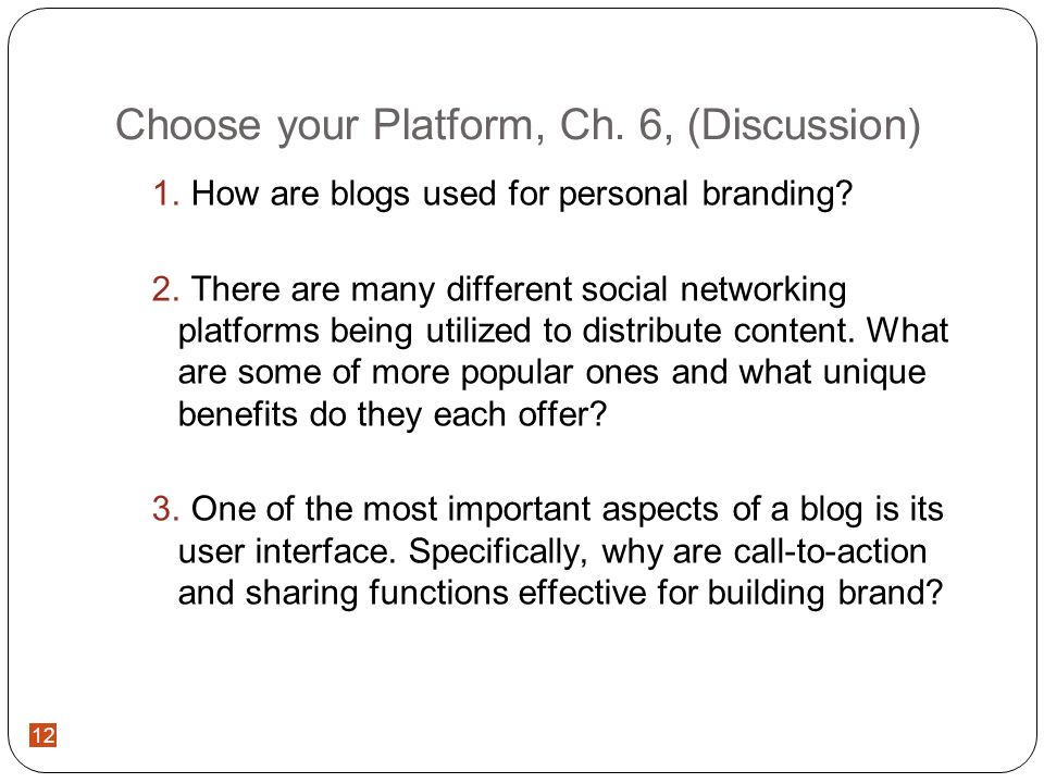 12 Choose your Platform, Ch. 6, (Discussion) How are blogs used for personal branding.
