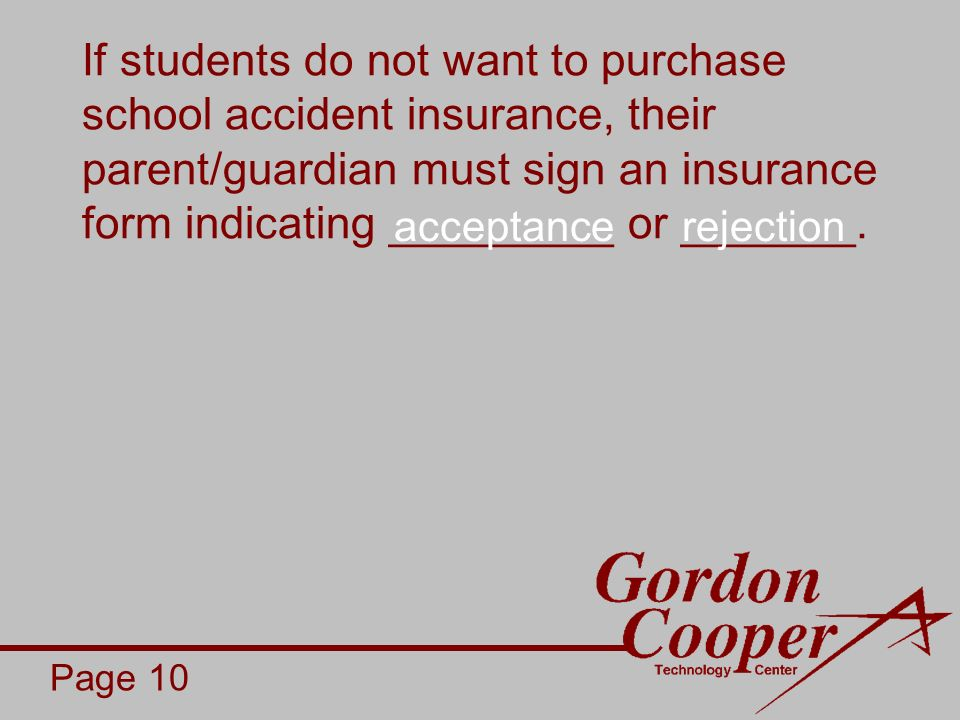 If students do not want to purchase school accident insurance, their parent/guardian must sign an insurance form indicating _________ or _______.