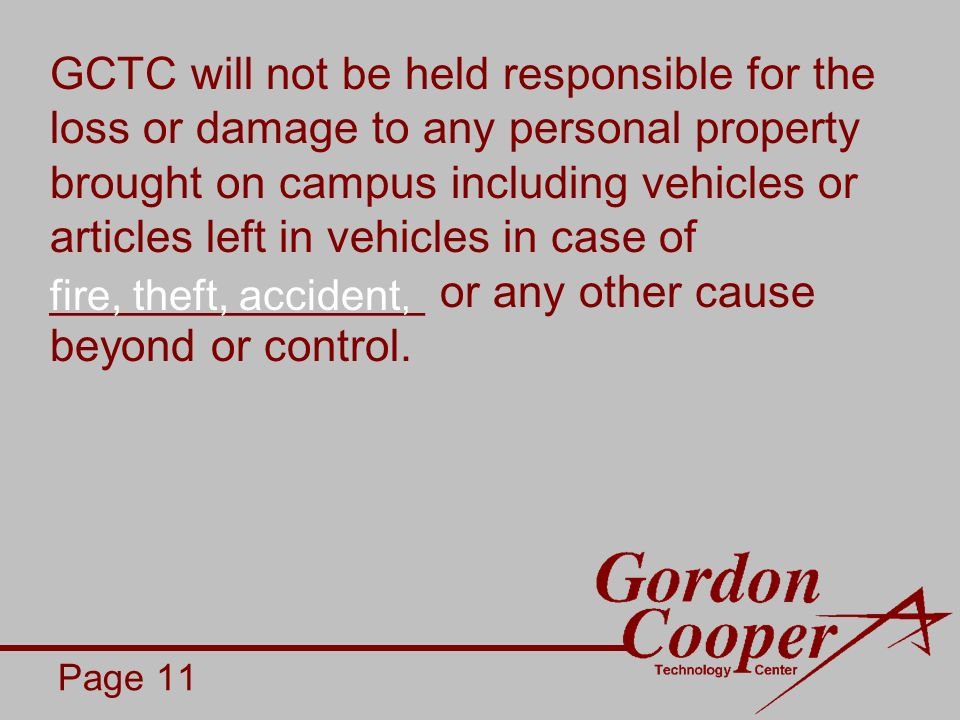 GCTC will not be held responsible for the loss or damage to any personal property brought on campus including vehicles or articles left in vehicles in case of _______________ or any other cause beyond or control.