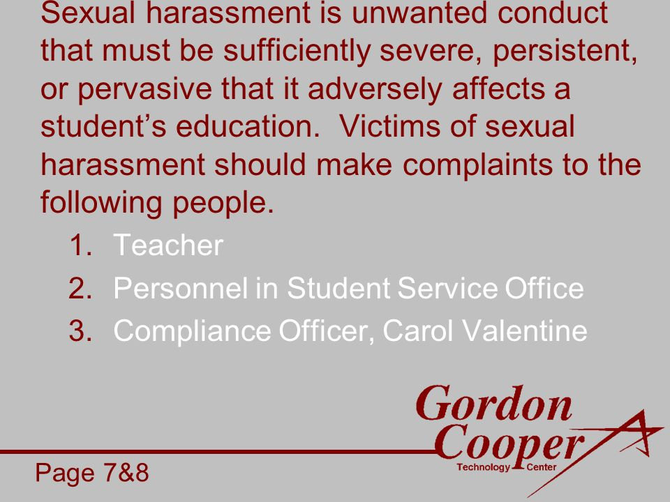 Sexual harassment is unwanted conduct that must be sufficiently severe, persistent, or pervasive that it adversely affects a students education.