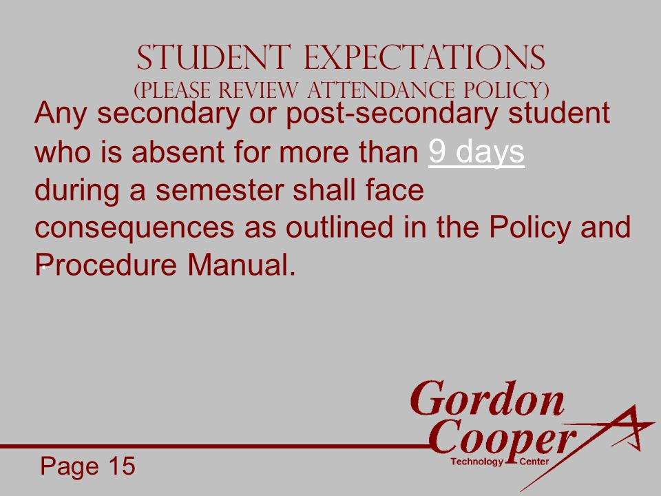 Any secondary or post-secondary student who is absent for more than 9 days during a semester shall face consequences as outlined in the Policy and Procedure Manual.
