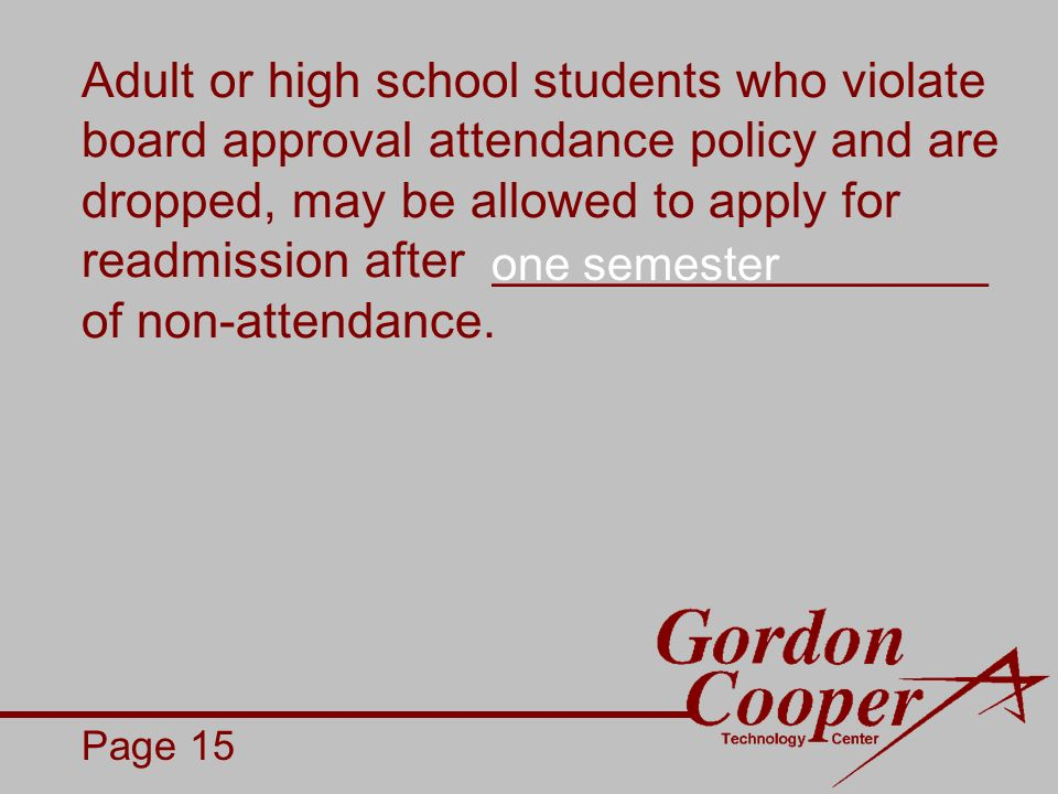 Adult or high school students who violate board approval attendance policy and are dropped, may be allowed to apply for readmission after __________________ of non-attendance.
