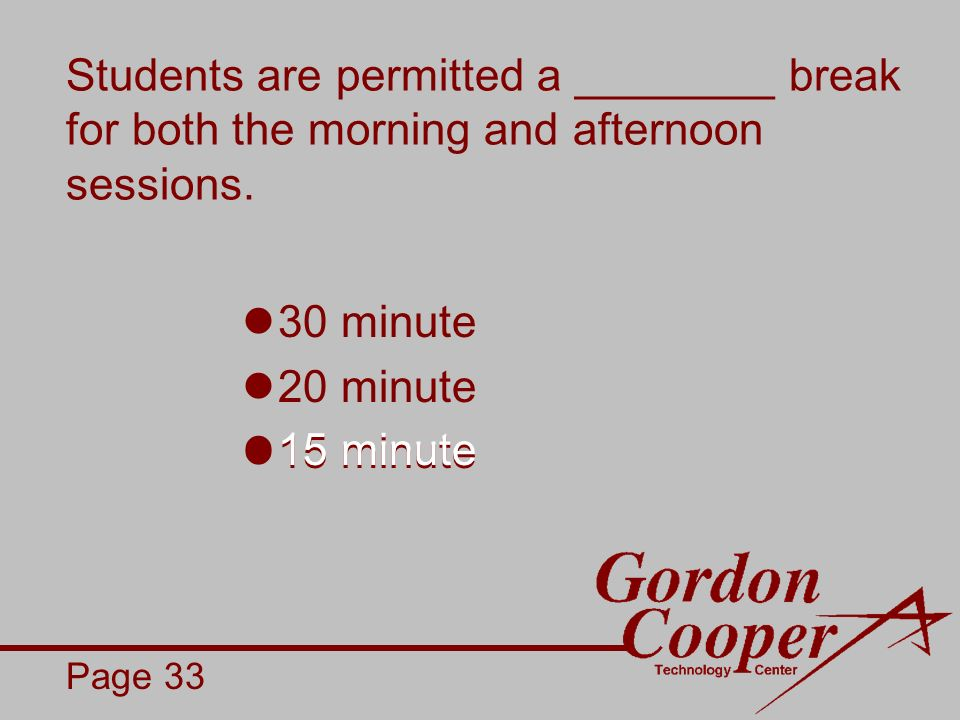Students are permitted a ________ break for both the morning and afternoon sessions.