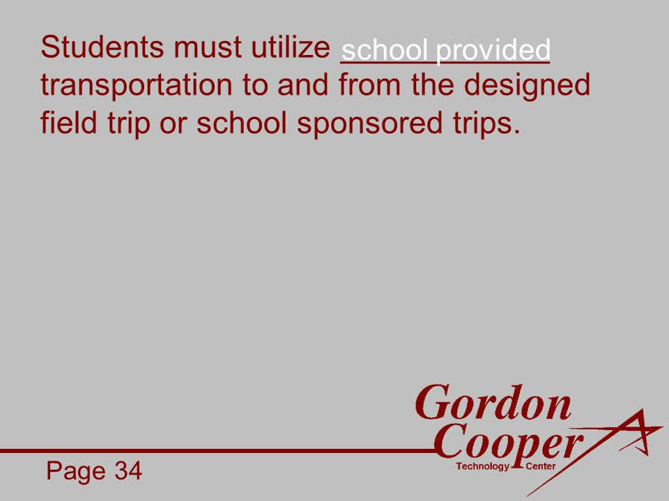 Students must utilize ____________ transportation to and from the designed field trip or school sponsored trips.