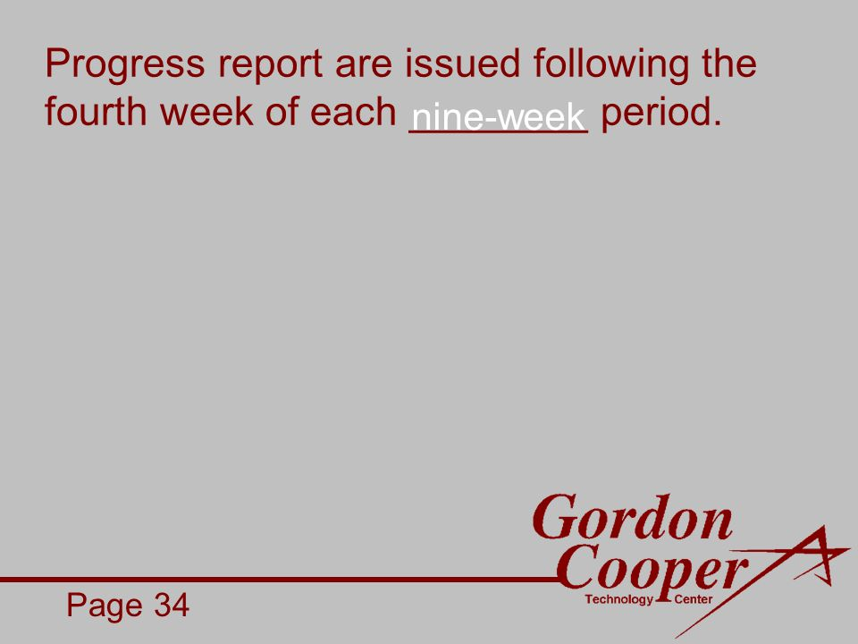 Progress report are issued following the fourth week of each ________ period. Page 34 nine-week