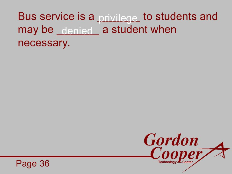 Bus service is a _______ to students and may be _______ a student when necessary.