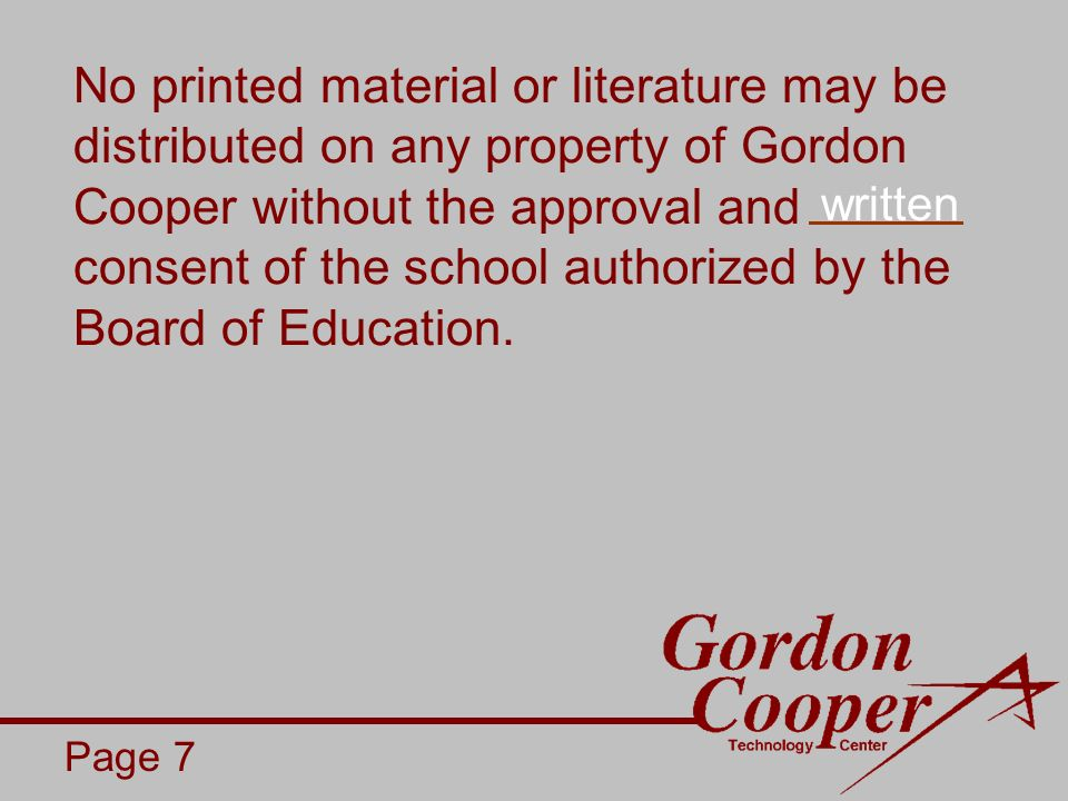 No printed material or literature may be distributed on any property of Gordon Cooper without the approval and consent of the school authorized by the Board of Education.