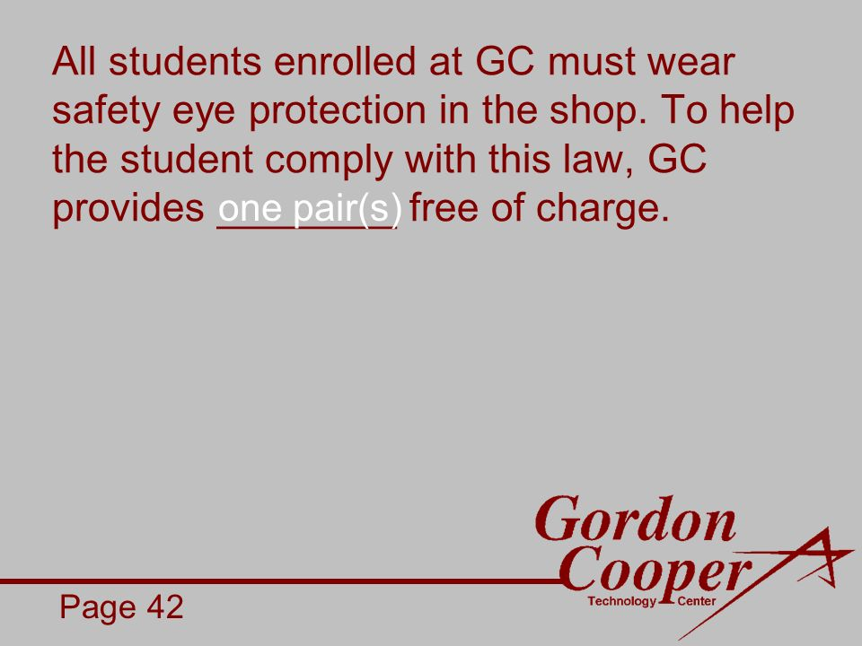 All students enrolled at GC must wear safety eye protection in the shop.