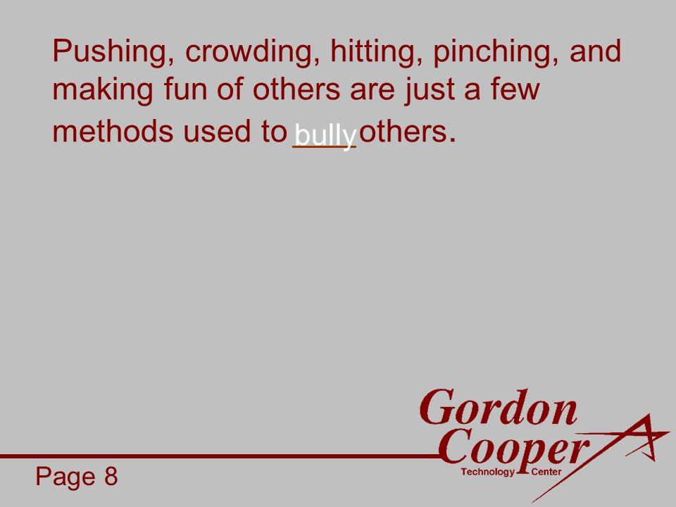 Pushing, crowding, hitting, pinching, and making fun of others are just a few methods used to others.