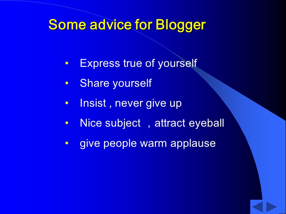 Some advice for Blogger Express true of yourself Share yourself Insist, never give up Nice subject attract eyeball give people warm applause