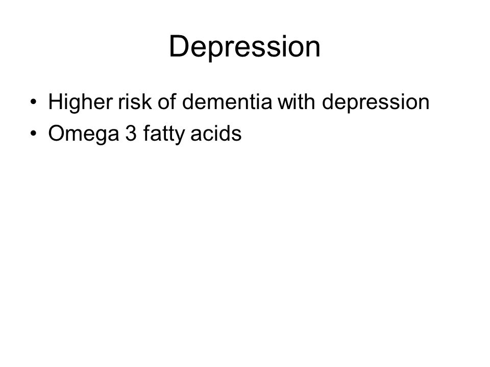 Depression Higher risk of dementia with depression Omega 3 fatty acids