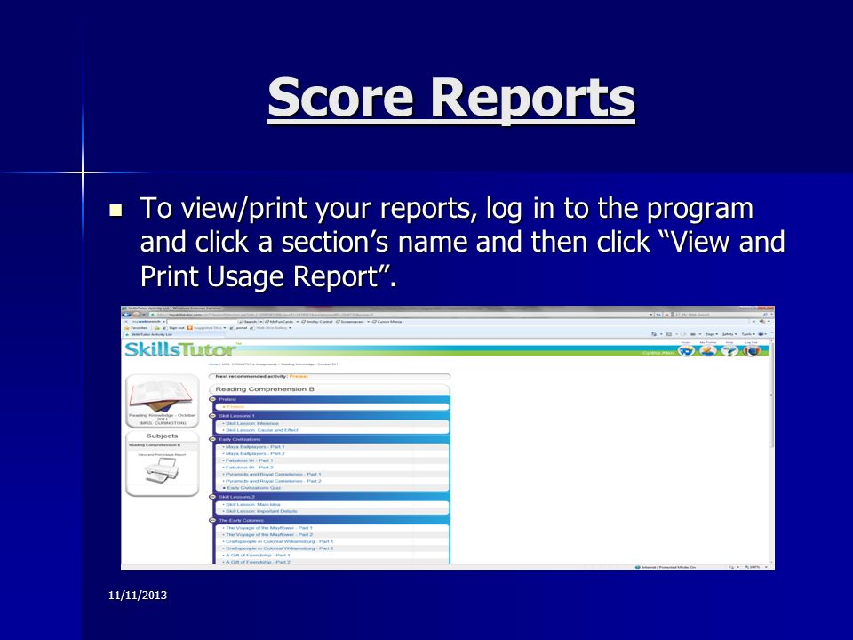 11/11/2013 Score Reports To view/print your reports, log in to the program and click a sections name and then click View and Print Usage Report.