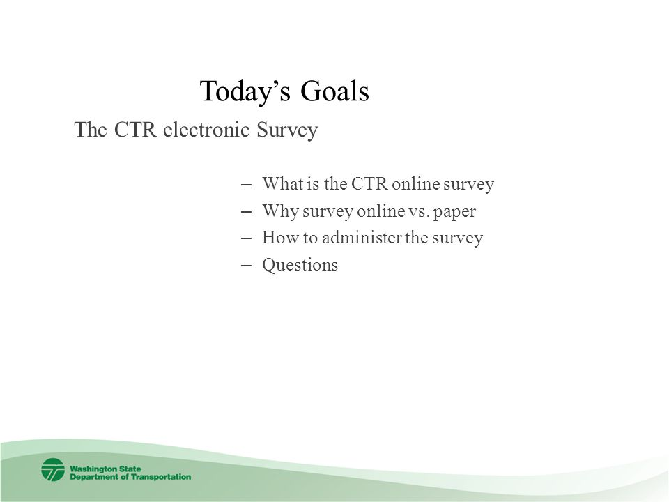 Todays Goals – What is the CTR online survey – Why survey online vs.