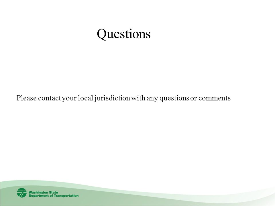 Questions Please contact your local jurisdiction with any questions or comments