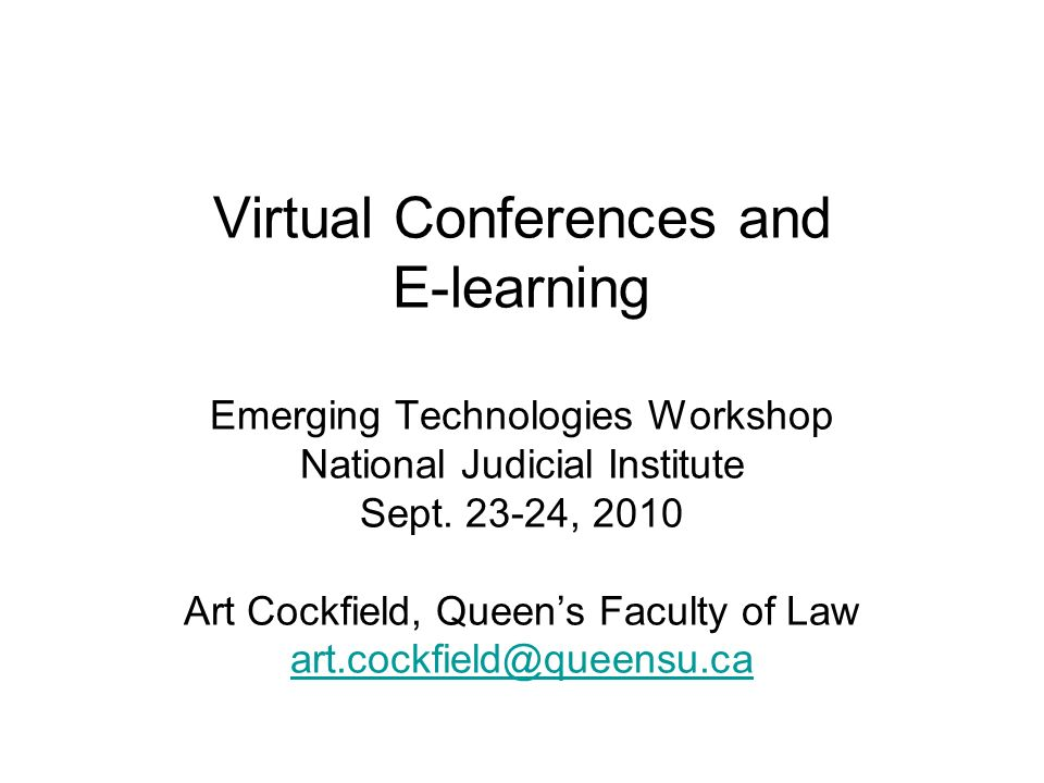 Virtual Conferences and E-learning Emerging Technologies Workshop National Judicial Institute Sept.