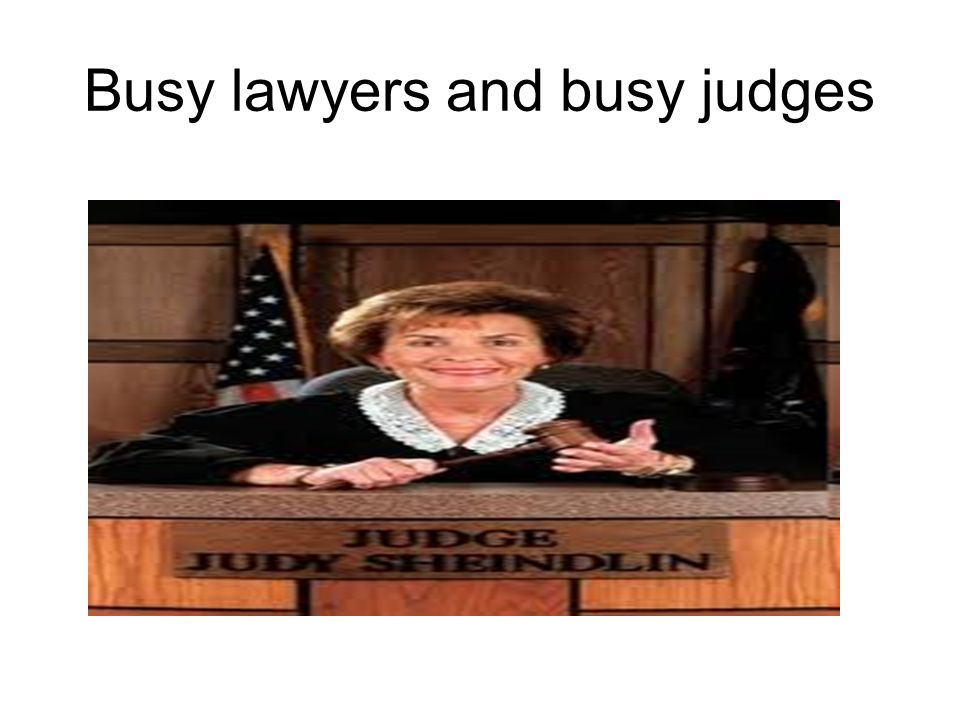 Busy lawyers and busy judges