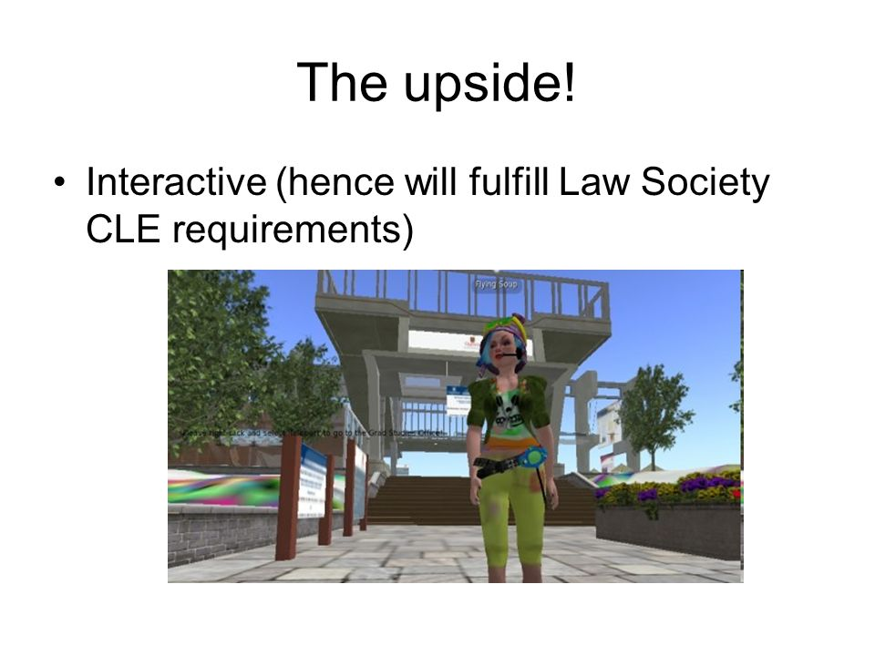 The upside! Interactive (hence will fulfill Law Society CLE requirements)