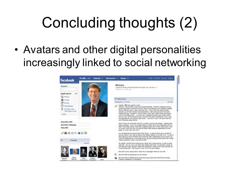 Concluding thoughts (2) Avatars and other digital personalities increasingly linked to social networking
