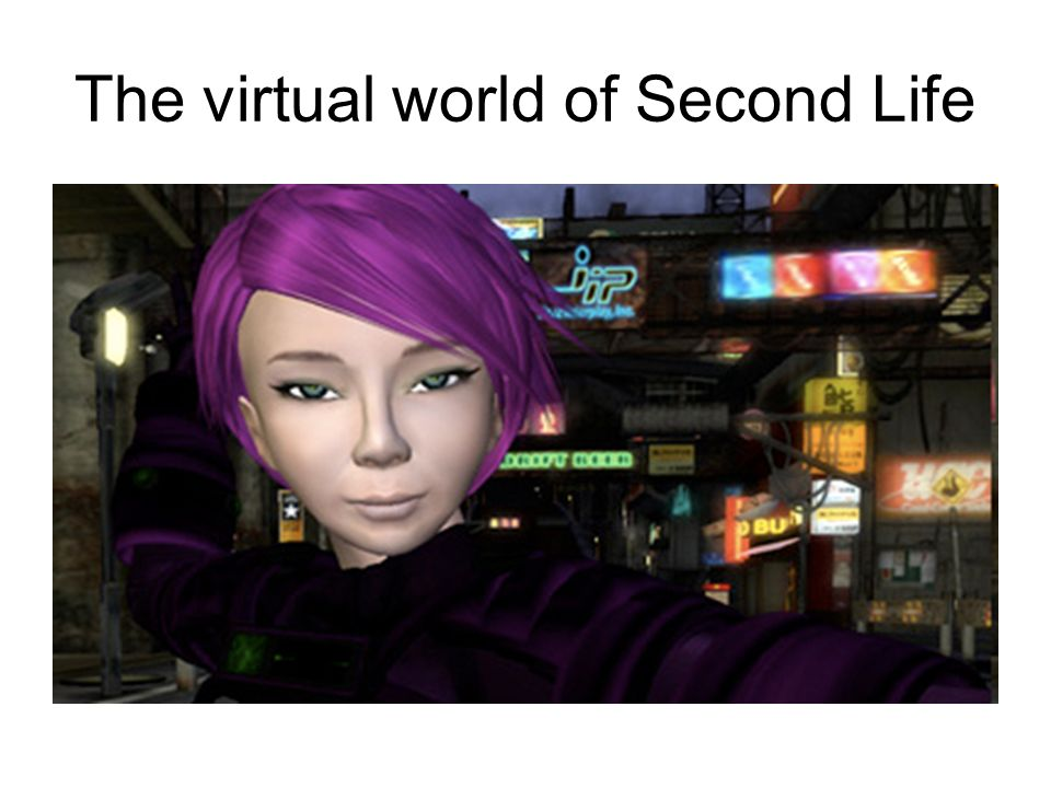 The virtual world of Second Life