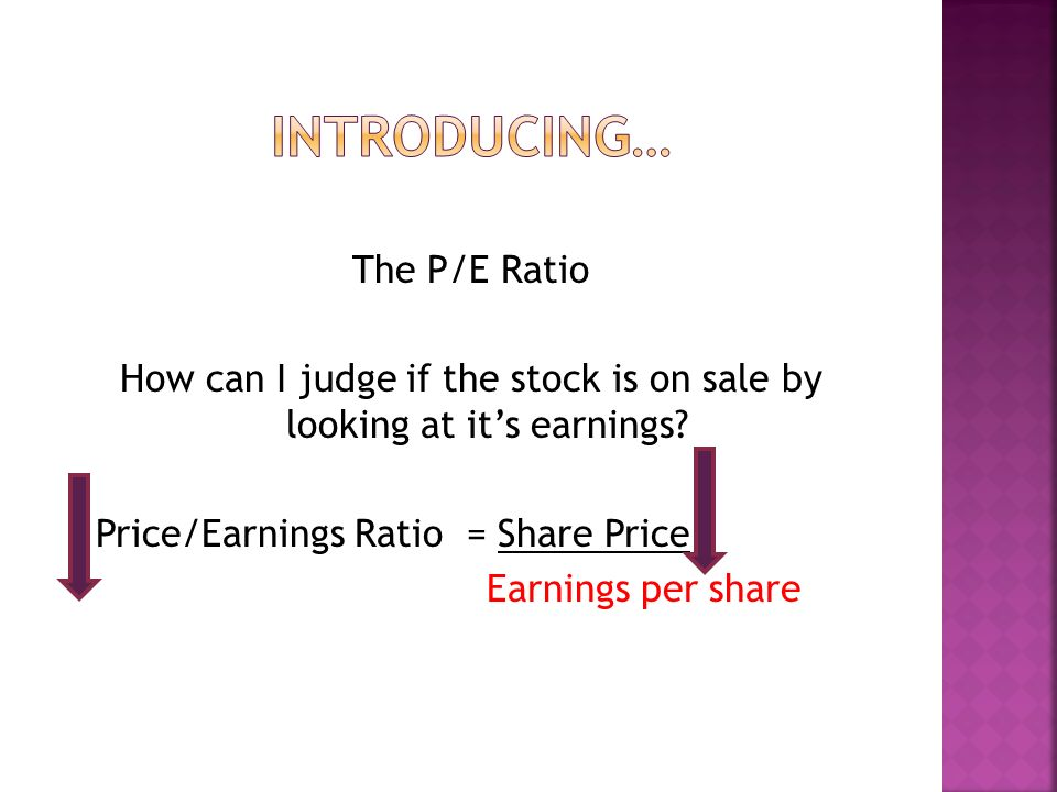 The P/E Ratio How can I judge if the stock is on sale by looking at its earnings.