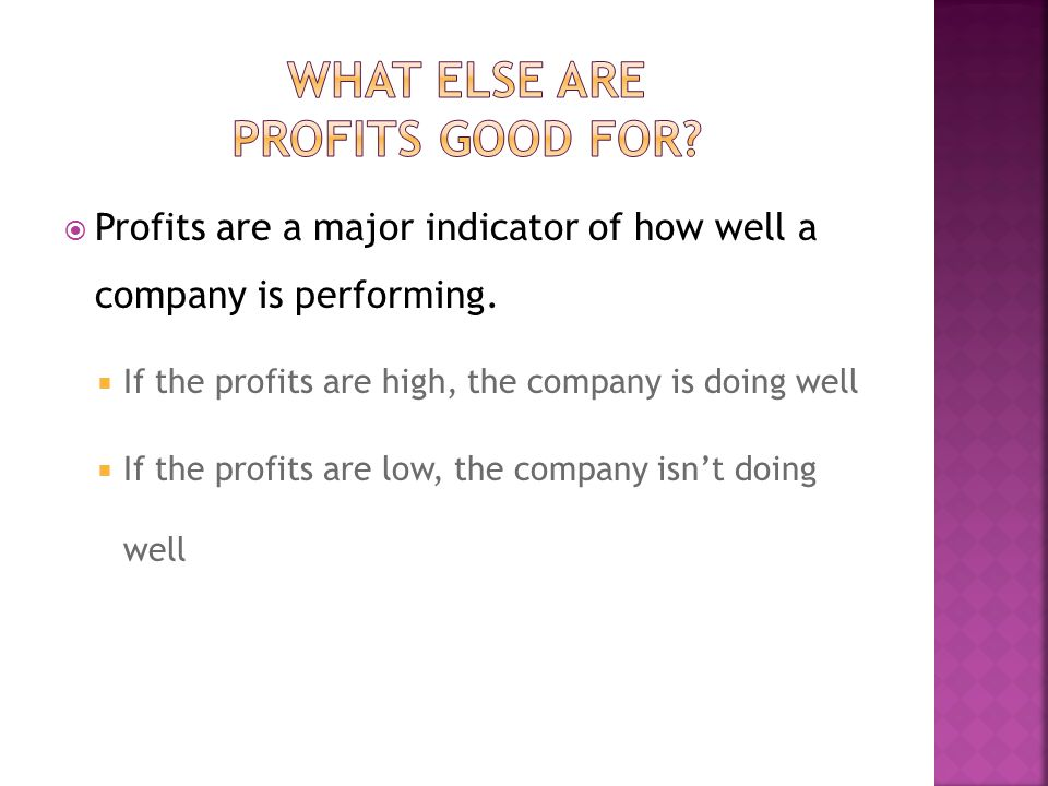 Profits are a major indicator of how well a company is performing.
