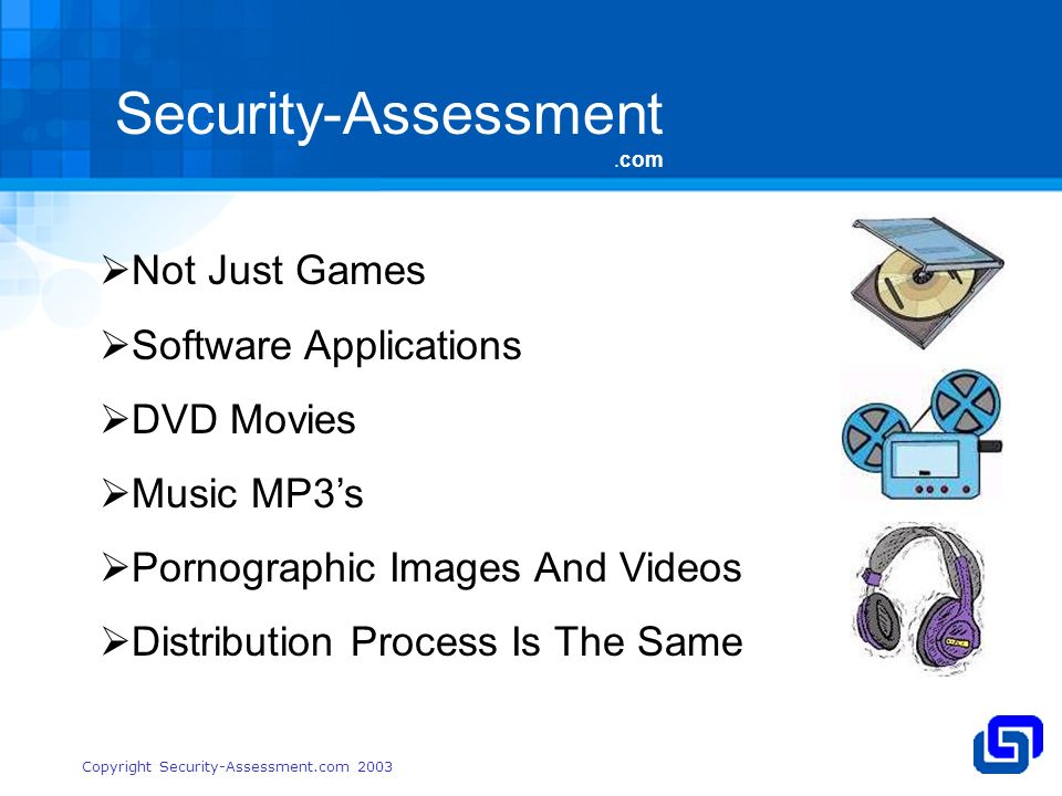 Security-Assessment.com Copyright Security-Assessment.com 2003 Not Just Games Software Applications DVD Movies Music MP3s Pornographic Images And Videos Distribution Process Is The Same