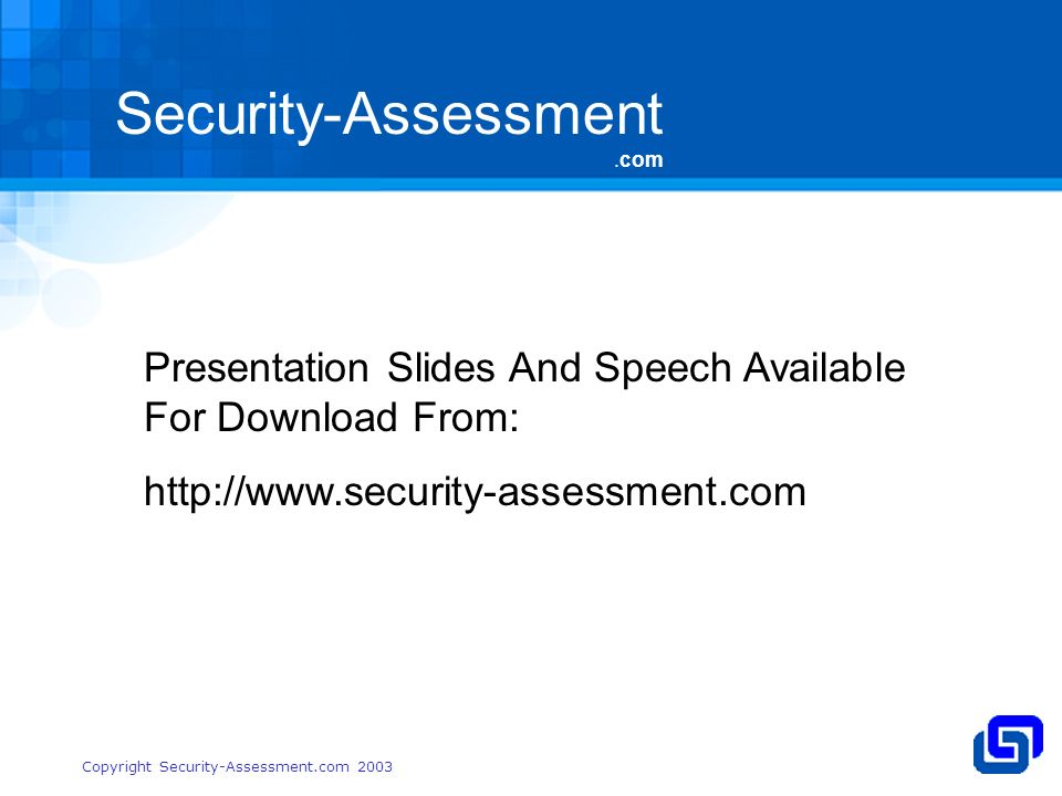 Security-Assessment.com Copyright Security-Assessment.com 2003 Presentation Slides And Speech Available For Download From: