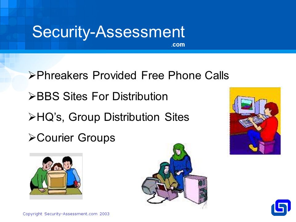 Security-Assessment.com Copyright Security-Assessment.com 2003 Phreakers Provided Free Phone Calls BBS Sites For Distribution HQs, Group Distribution Sites Courier Groups