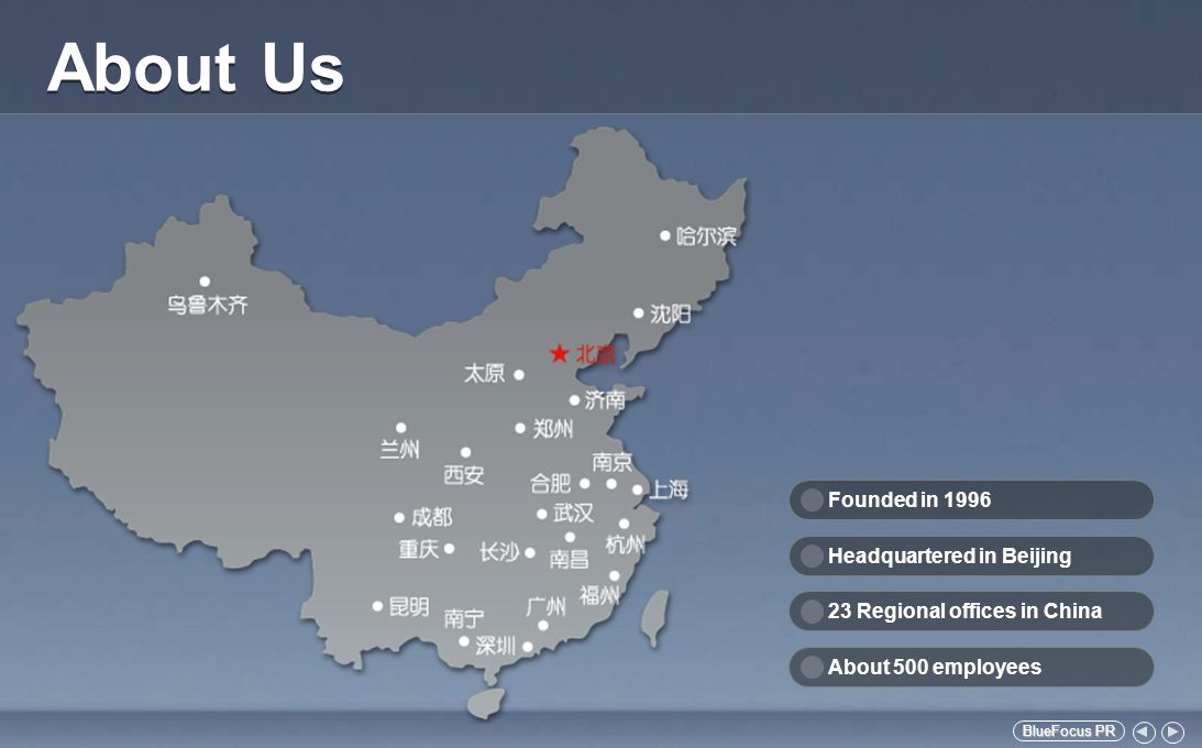 BlueFocus PR BlueFocus PR About Us About 500 employees23 Regional offices in ChinaHeadquartered in BeijingFounded in 1996