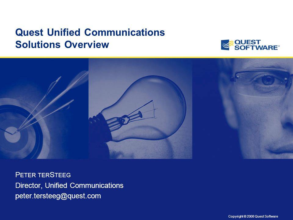 Copyright © 2008 Quest Software Quest Unified Communications Solutions Overview P ETER TER S TEEG Director, Unified Communications peter.tersteeg@quest.com