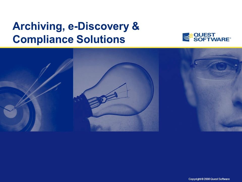 Copyright © 2008 Quest Software Archiving, e-Discovery & Compliance Solutions