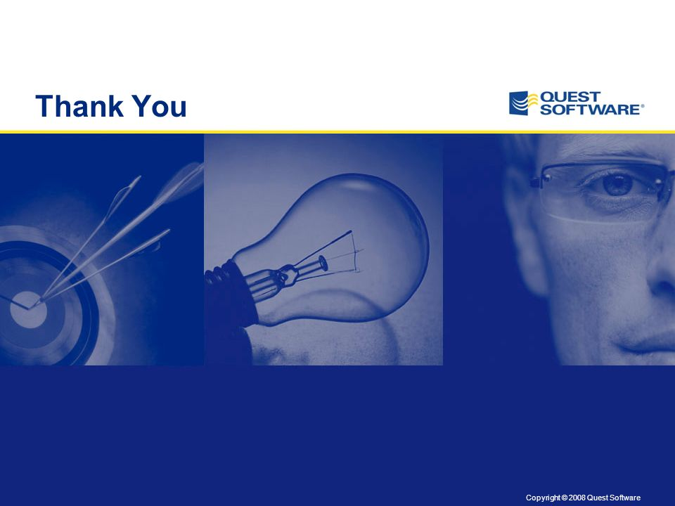 Copyright © 2008 Quest Software Thank You