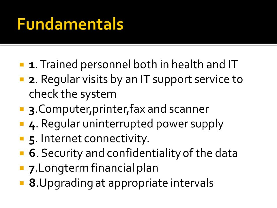 1. Trained personnel both in health and IT 2.