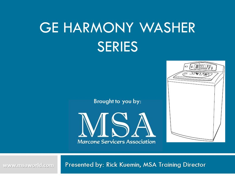 GE HARMONY WASHER SERIES Presented by: Rick Kuemin, MSA