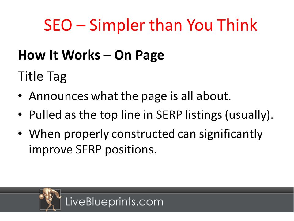 SEO – Simpler than You Think How It Works – On Page Title Tag Announces what the page is all about.