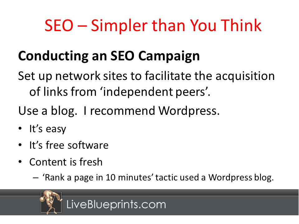 SEO – Simpler than You Think Conducting an SEO Campaign Set up network sites to facilitate the acquisition of links from independent peers.