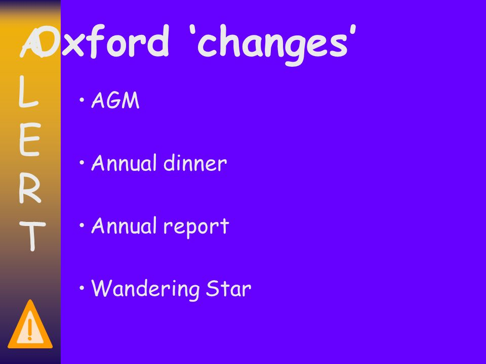 ALERTALERT ! Oxford changes AGM Annual dinner Annual report Wandering Star