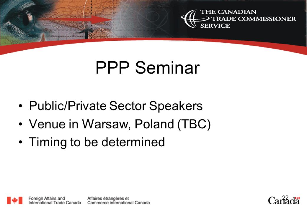 22 PPP Seminar Public/Private Sector Speakers Venue in Warsaw, Poland (TBC) Timing to be determined