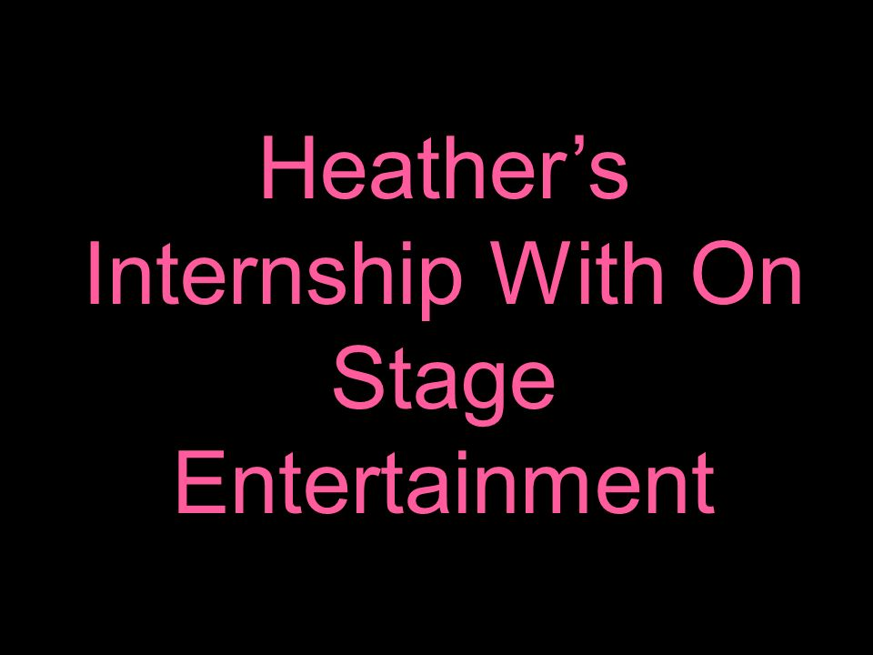 Heathers Internship With On Stage Entertainment