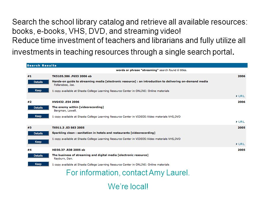 Search the school library catalog and retrieve all available resources: books, e-books, VHS, DVD, and streaming video.